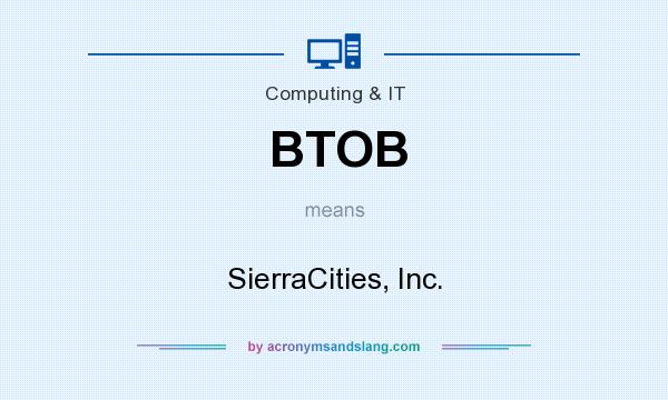 What does BTOB mean? It stands for SierraCities, Inc.
