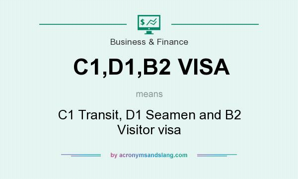 What does C1,D1,B2 VISA mean? It stands for C1 Transit, D1 Seamen and B2 Visitor visa