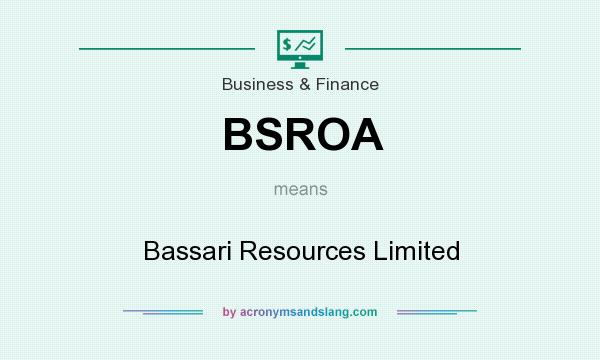 What does BSROA mean? It stands for Bassari Resources Limited