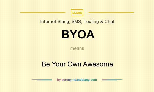 What does BYOA mean? It stands for Be Your Own Awesome