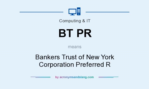 What does BT PR mean? It stands for Bankers Trust of New York Corporation Preferred R