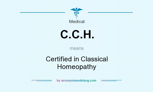What does C.C.H. mean? It stands for Certified in Classical Homeopathy