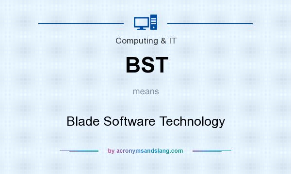 What does BST mean? It stands for Blade Software Technology