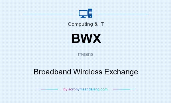 What does BWX mean? It stands for Broadband Wireless Exchange