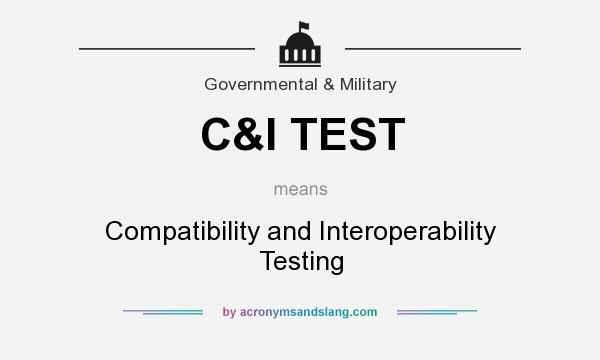 What does C&I TEST mean? It stands for Compatibility and Interoperability Testing