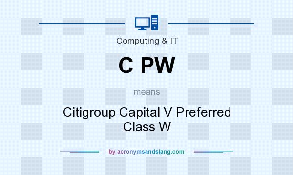 What does C PW mean? It stands for Citigroup Capital V Preferred Class W