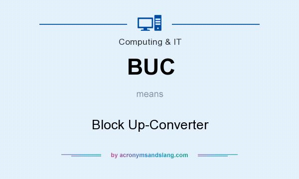 What does BUC mean? It stands for Block Up-Converter