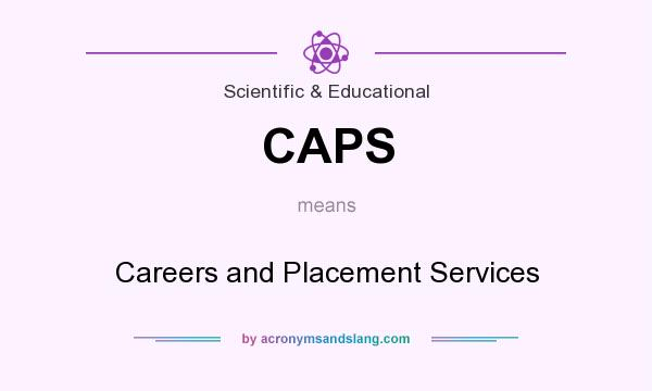 What does CAPS mean? It stands for Careers and Placement Services