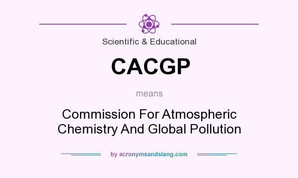 What does CACGP mean? It stands for Commission For Atmospheric Chemistry And Global Pollution