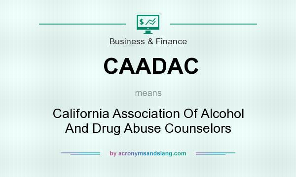 What does CAADAC mean? It stands for California Association Of Alcohol And Drug Abuse Counselors