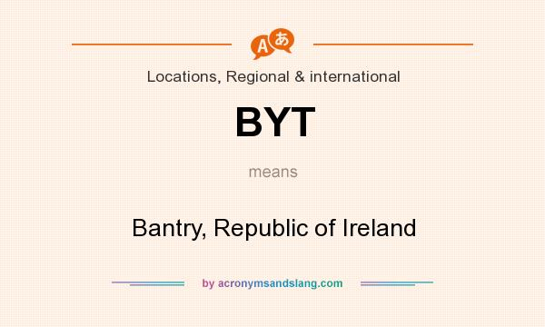 What does BYT mean? It stands for Bantry, Republic of Ireland
