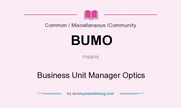 What does BUMO mean? It stands for Business Unit Manager Optics