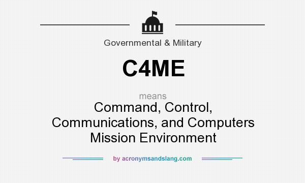What does C4ME mean? It stands for Command, Control, Communications, and Computers Mission Environment