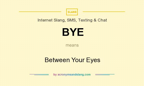 What does BYE mean? It stands for Between Your Eyes