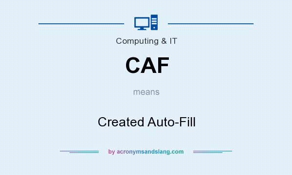 What does CAF mean? It stands for Created Auto-Fill
