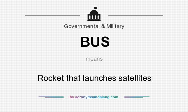 What does BUS mean? It stands for Rocket that launches satellites