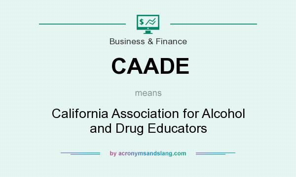 What does CAADE mean? It stands for California Association for Alcohol and Drug Educators