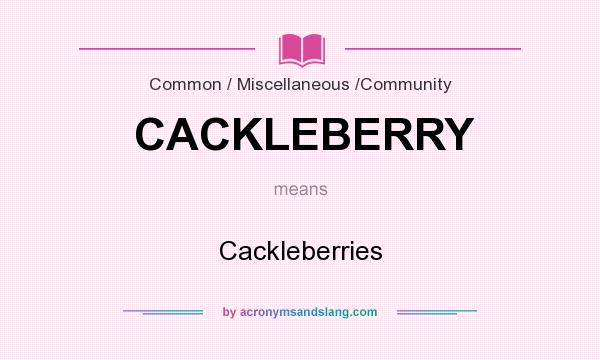 What does CACKLEBERRY mean? It stands for Cackleberries