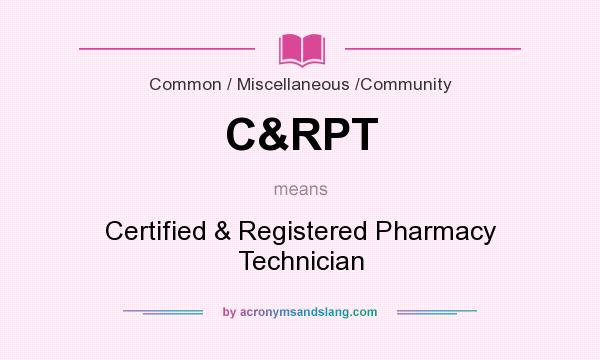 What does C&RPT mean? It stands for Certified & Registered Pharmacy Technician