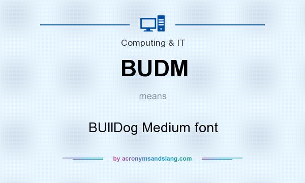 What does BUDM mean? It stands for BUllDog Medium font
