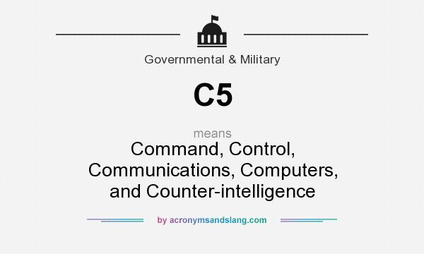 What does C5 mean? It stands for Command, Control, Communications, Computers, and Counter-intelligence