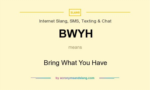 What does BWYH mean? It stands for Bring What You Have