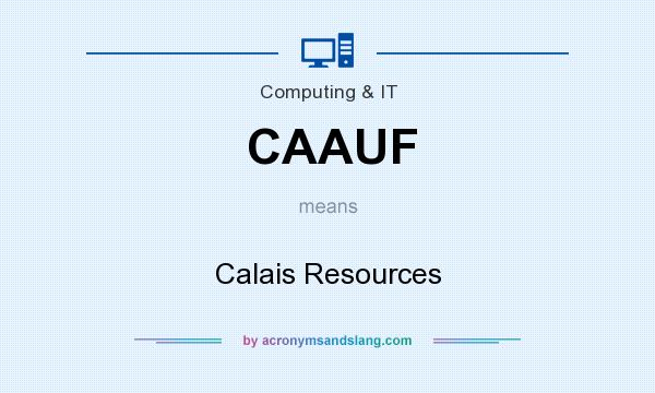What does CAAUF mean? It stands for Calais Resources