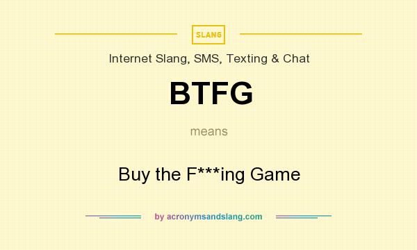 What does BTFG mean? It stands for Buy the F***ing Game