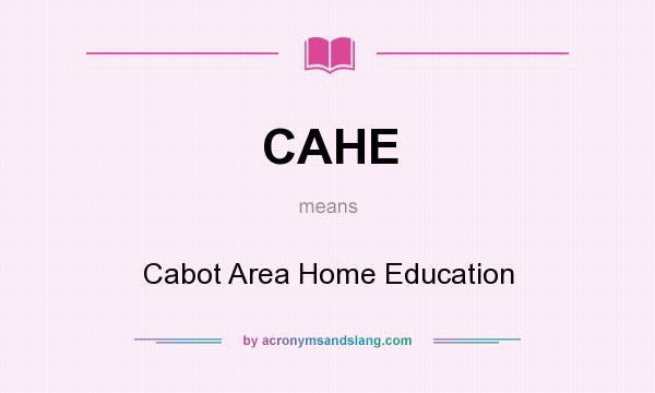 What does CAHE mean? It stands for Cabot Area Home Education