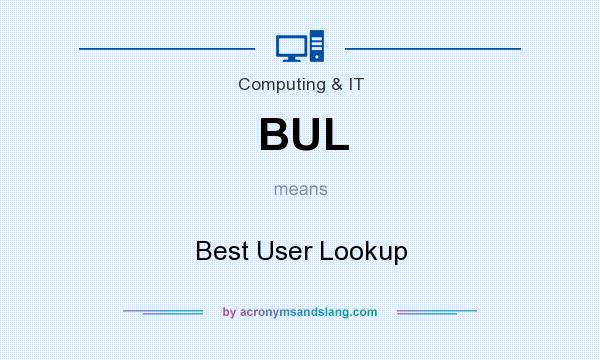 What does BUL mean? It stands for Best User Lookup