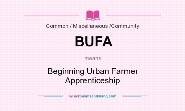 What does BUFA mean? It stands for Beginning Urban Farmer Apprenticeship