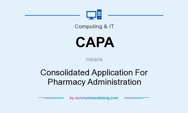 What does CAPA mean? It stands for Consolidated Application For Pharmacy Administration