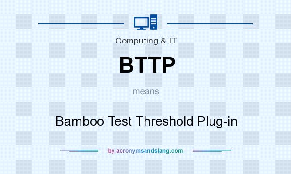 What does BTTP mean? It stands for Bamboo Test Threshold Plug-in