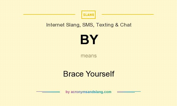 What does BY mean? It stands for Brace Yourself