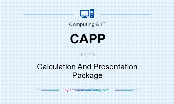 What does CAPP mean? It stands for Calculation And Presentation Package