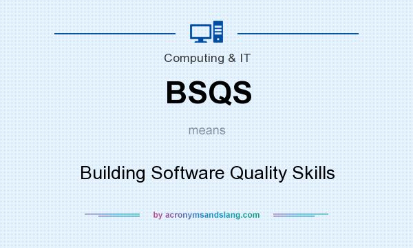 What does BSQS mean? It stands for Building Software Quality Skills