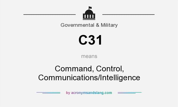 What does C31 mean? It stands for Command, Control, Communications/Intelligence