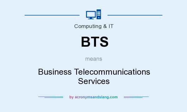 What does BTS mean? It stands for Business Telecommunications Services