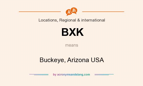 What does BXK mean? It stands for Buckeye, Arizona USA