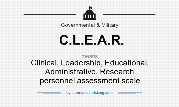 What does C.L.E.A.R. mean? It stands for Clinical, Leadership, Educational, Administrative, Research personnel assessment scale
