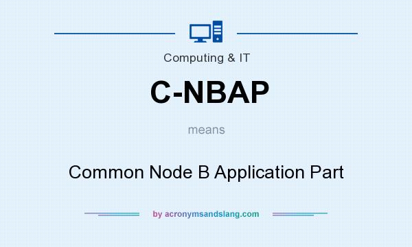 What does C-NBAP mean? It stands for Common Node B Application Part