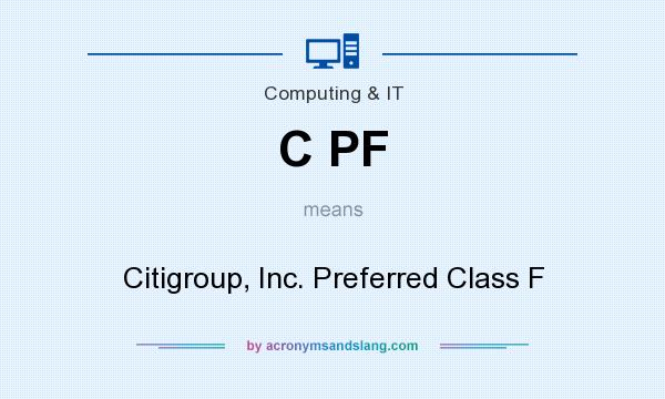 What does C PF mean? It stands for Citigroup, Inc. Preferred Class F