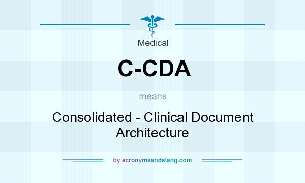 What does C-CDA mean? It stands for Consolidated - Clinical Document Architecture