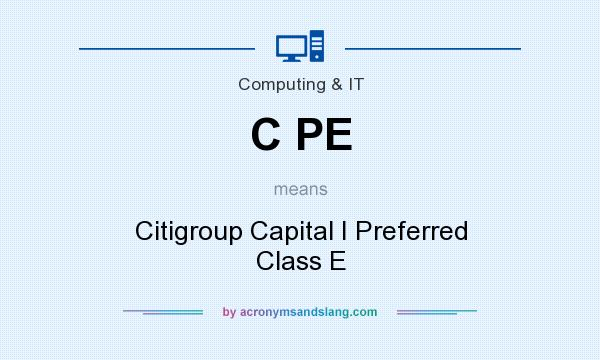 What does C PE mean? It stands for Citigroup Capital I Preferred Class E