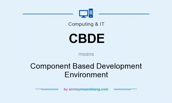 What does CBDE mean? It stands for Component Based Development Environment
