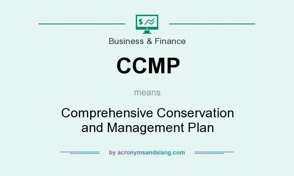 What does CCMP mean? It stands for Comprehensive Conservation and Management Plan