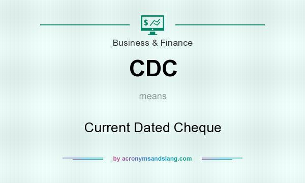 What does CDC mean? It stands for Current Dated Cheque