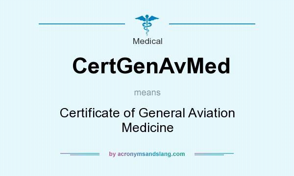 What does CertGenAvMed mean? It stands for Certificate of General Aviation Medicine