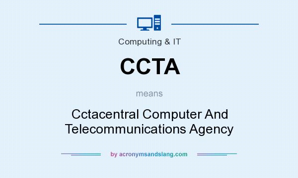 What does CCTA mean? It stands for Cctacentral Computer And Telecommunications Agency