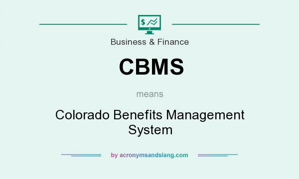 What does CBMS mean? It stands for Colorado Benefits Management System